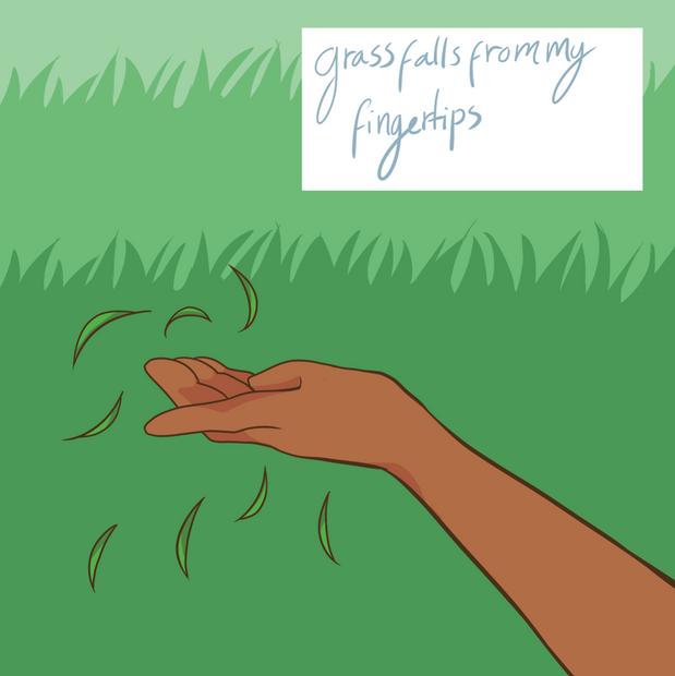 Grass falls from my fingertips
