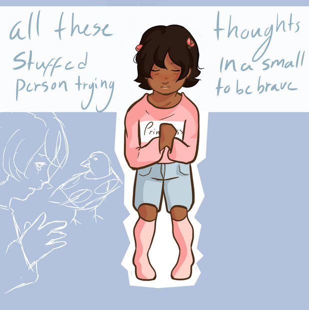 All these thoughts stuffed in a small person trying to be brave