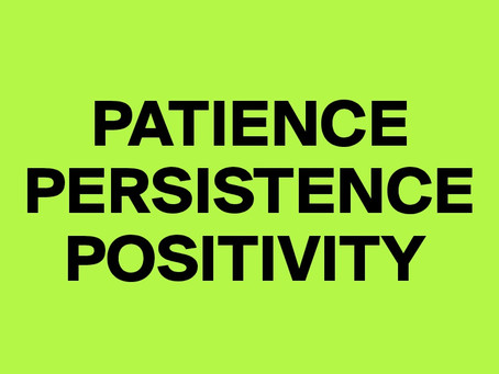 Positivity and Patience!
