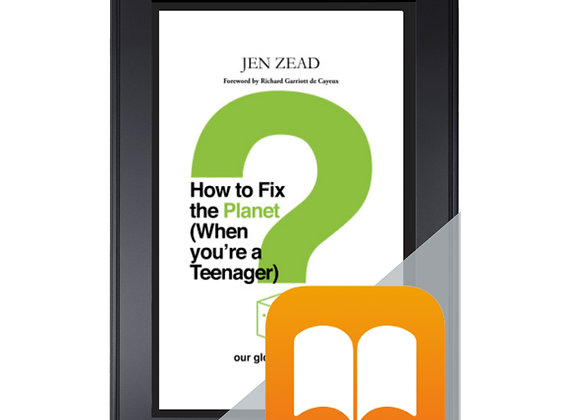 How To Fix The Planet (When You're a Teenager) by Jen Zead