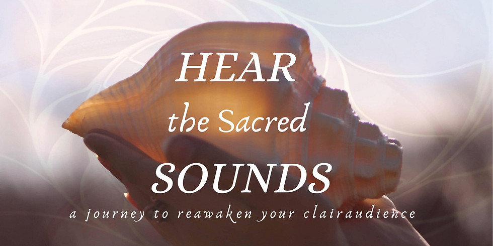 Hear the Sacred Sounds: a journey to reawaken your clairaudience