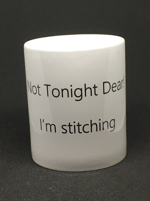 Not Tonight Dear! I'm stitching Mug