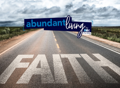 What is the role of Faith in living abundantly?