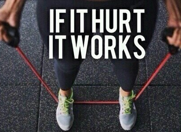 If it hurts, it's working