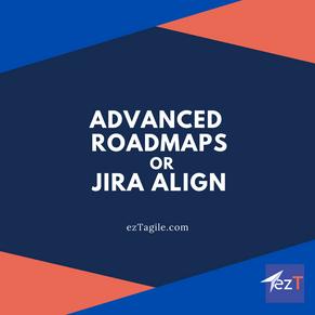 Jira Align or Advanced Roadmaps?