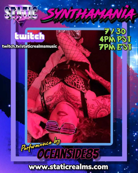 OCEANSIDE85 LIVESTREAM JULY 30th!! NEVER BEFORE PERFORMED MUSIC ON STATIC REALMS SYNTHAMANIA!!!