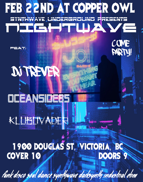 NIGHTWAVE: New show FEB 22nd In Victoria! w DJ Trever and Klubovader at The Copper Owl!