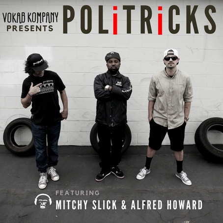 PoliTricks Feat. Mitchy Slick & Alfred Howard Dropping May 2!
