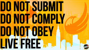 DO NOT SUBMIT, COMPLY, OR OBEY.  LIVE FREE!