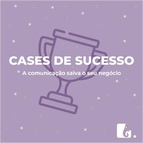 Cases de sucesso em comunicação