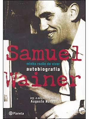 """""""Minha razão de viver - memórias de um repórter"""" Samuel Wainer Organização de Augusto Nunes Editora Planeta do Brasil 2005 368 p."""