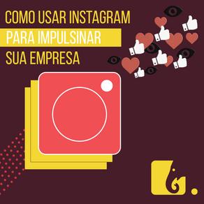 Cinco dicas de como usar o Instagram para impulsionar sua empresa.