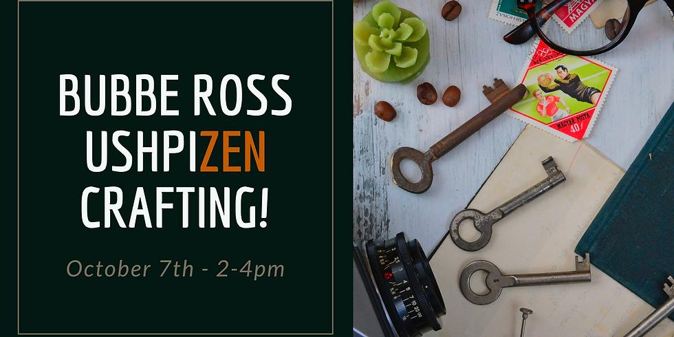 Bubbe Ross UshpiZEN Crafting