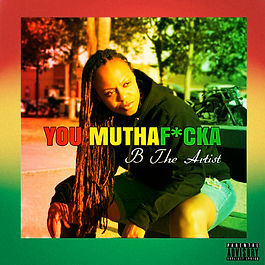 B The Artist You MuthaFucka Cover FRONT
