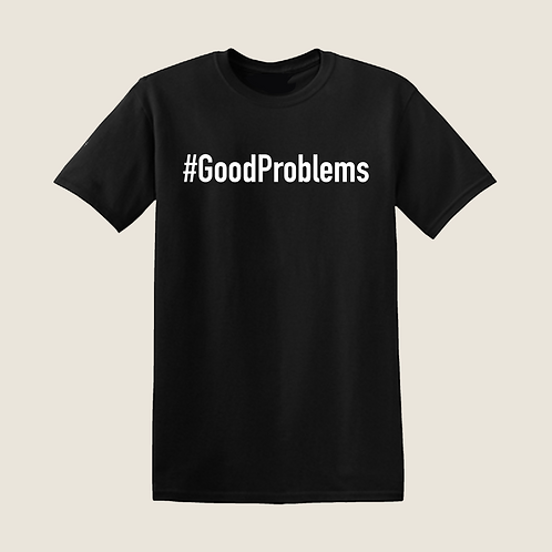 #GoodProblems T-Shirt - Classic