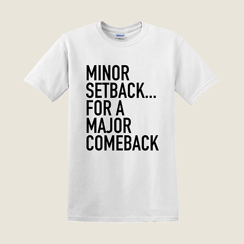 MINOR SETBACK.. T-Shirt - Classic