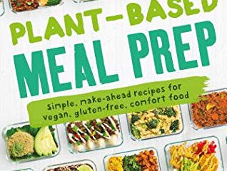 Plant-Based Meal Prep: Simple, Make-Ahead Recipes for Vegan, Gluten-Free, Comfort Food  (Review)