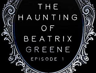 The Haunting of Beatrix Greene Episode 1 (The Haunting Of Beatrix Greene, #0.1)  Review
