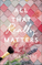 All That Really Matters  Review