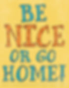 Be nice or go home poster.jpg