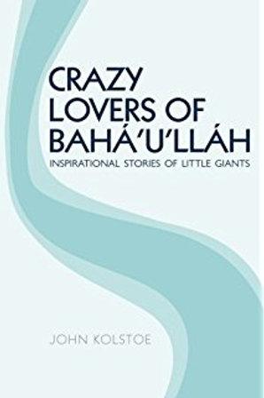 Crazy Lovers of Bahá'u'lláh: Inspirational Stories of Little Giants - Book