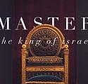 Master, the King of Israel.001.jpeg
