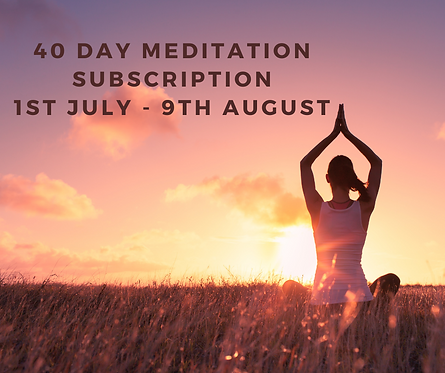 40 Day Meditation     1st July - 9th August