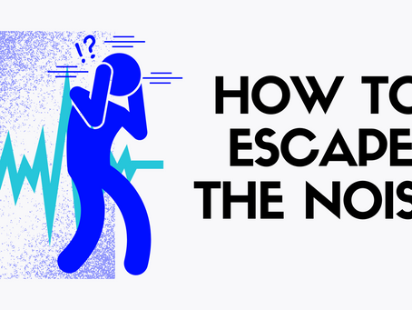 How To Escape The Noise