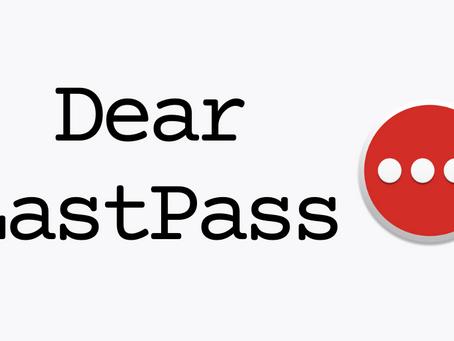 Dear LastPass...
