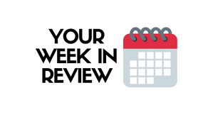 Your Week In Review