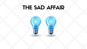 The SAD Affair