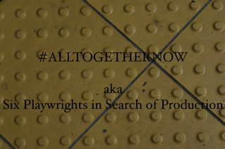 Reading(s) Announced: #AllTogetherNow [7 new plays including 1 & 1/6 by me!]