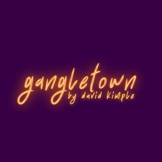 Newsletter is LIVE: 'gangletown' on Substack