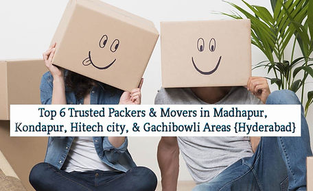 Top 6 trusted packers and movers in madhapur, kondapur, hitech city and gachibowli