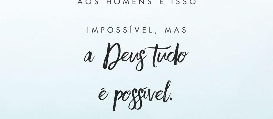 A Deus tudo é possível