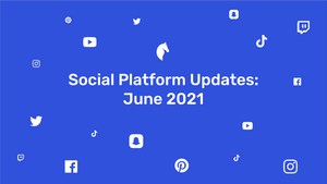 New Features on Social Media   June 2021