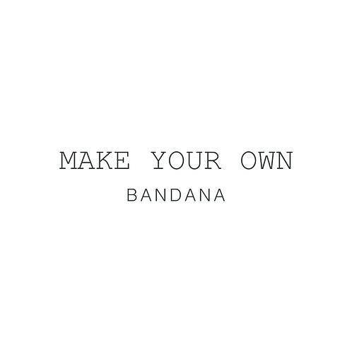 MAKE YOUR OWN BANDANA