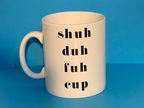 Shuh Duh Fuh Cup Branded White Mug