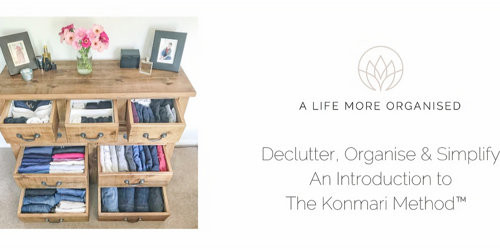 Declutter, Organise & Simplify - A Introduction to the KonMari Method
