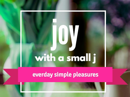 Five simple pleasures: joy with a small 'j'