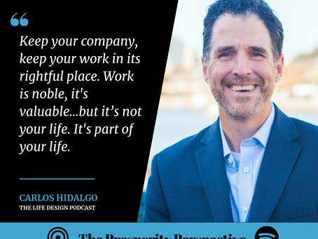 Designing Your Life to Live the Life You Want with Carlos Hidalgo