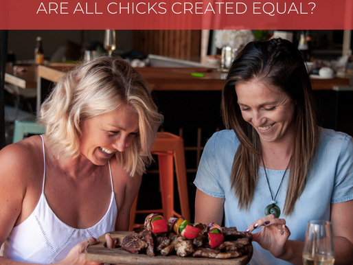 ARE ALL CHICKS CREATED EQUAL?