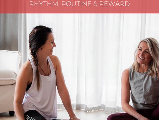 RHYTHM, ROUTINE & REWARD