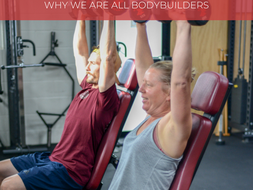 WHY WE ARE ALL BODYBUILDERS