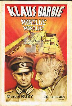 Klaus Barbie de Montluc à Montluc De Marcel Ruby 1983 Editeur : L'HERMES