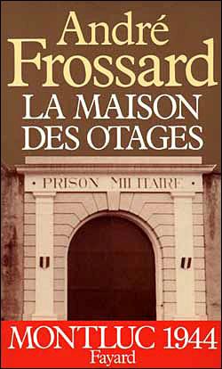 André Frossard, La Maison des otages. Montluc (1944). Paru en avril 1983