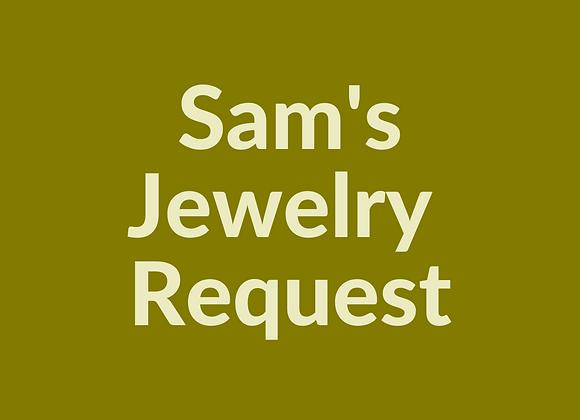 Sam's Jewelry Request