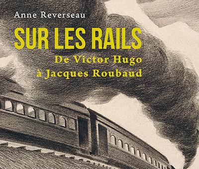 SUR LES RAILS, d'Anne Reverseau. Pour les amoureux de la littérature et des chemins de fer.