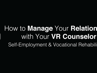 Pursuing Self-Employment through Vocational Rehabilitation (VR): How to manage your relationship wit