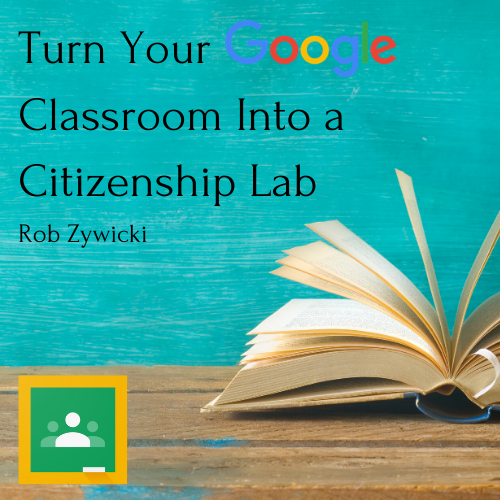 Turn Your Google Classroom Into a Citizenship Lab